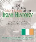 101 Things You Didn't Know About Irish History: The People, Places, Culture, and Tradition of the Emerald Isle