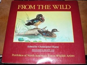 From the Wild: Portfolios of North Americas Finest Wildlife Artists