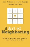 Art of Neighboring: Building Genuine Relationships Right Outside Your Door, The