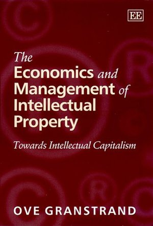 Economics and Management of Intellectual Property: Towards Intellectual Capitalism, The