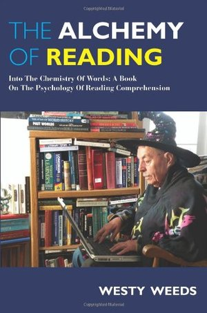 Alchemy of Reading: Into the Chemistry of Words: A Book on the Psychology of Reading Comprehension, The