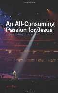 All-Consuming Passion for Jesus: Appeals to the Rising Generation, An