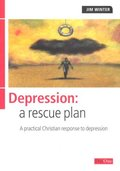 Depression: A Rescue Plan: A Rescue Plan - A Practical Christian Response to Depression