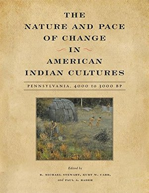 Nature and Pace of Change in American Indian Cultures: Pennsylvania, 4000 to 3000 BP (Recent Research in Pennsylvania Archaeology), The