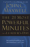 21 Most Powerful Minutes in a Leader's Day: Revitalize Your Spirit and Empower Your Leadership, The