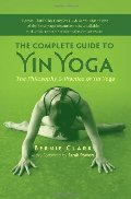 Complete Guide to Yin Yoga: The Philosophy and Practice of Yin Yoga, The