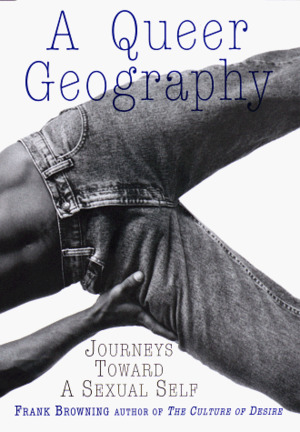 Queer Geography: Journeys Toward a Sexual Self, A
