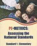 PE Metrics: Assessing the Standards, Standard 1: Elementary