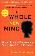 Whole New Mind: Why Right-Brainers Will Rule the Future, A