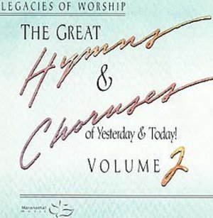 Great Hymns & Choruses of Yesterday & Today! Volume 2 , The