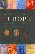 Illustrated History of Europe: A Unique Portrait of Europe's Common History, The