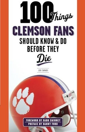 100 Things Clemson Fans Should Know & Do Before They Die (100 Things...Fans Should Know)