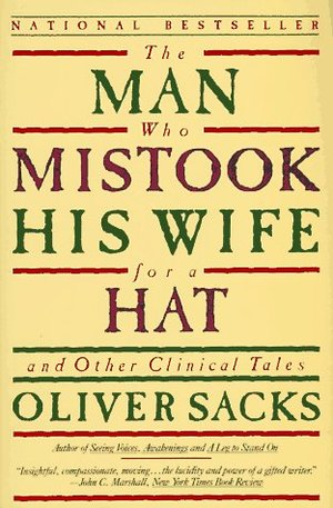 Man Who Mistook His Wife for a Hat: And Other Clinical Tales, The