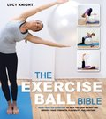 Exercise Ball Bible: Over 200 Exercises to Help You Lose Weight and Improve Your Fitness, Strength, Flexibility, and Posture, The