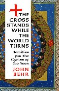 Cross Stands While the World Turns: Homilies for the Cycles of the Year, The
