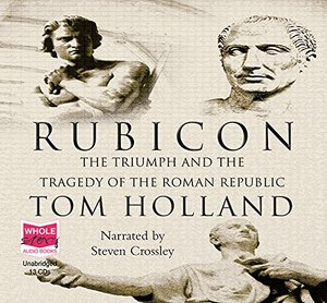 Rubicon: The Triumph and Tragedy of the Roman Republic [sound recording on CD]