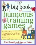 Big Book of Humorous Training Games (Big Book of Business Games Series), The