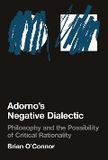 Adorno's Negative Dialectic: Philosophy and the Possibility of Critical Rationality