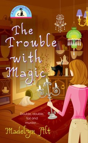 Trouble With Magic (Bewitching Mysteries, No. 1), The