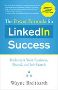Power Formula for Linkedin Success (Third Edition - Completely Revised): Kick-Start Your Business, Brand, and Job Search, The