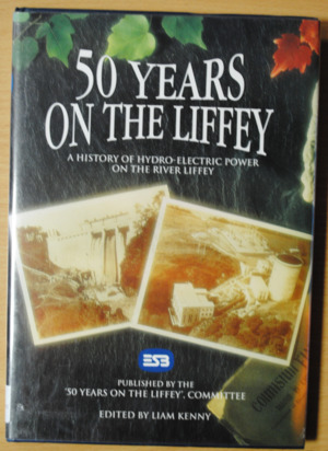 50 Years on the Liffey. A History of Hydro-Electrical Power on the River Liffey.