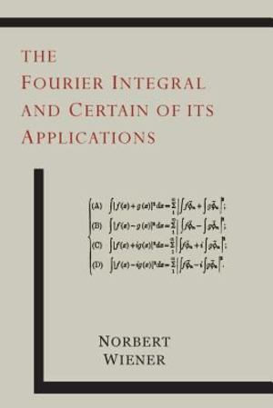 Fourier Integral and Certain of Its Applications, The