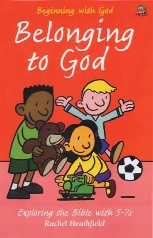 Belonging to God: Exploring the Bible with 5-7s (Beginning with God)