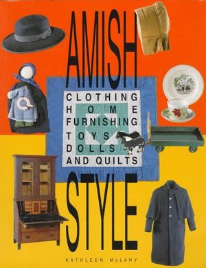 Amish Style: Clothing, Home Furnishing, Toys, Dolls, and Quilts