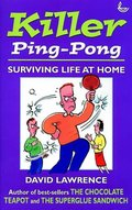 Killer Ping Pong: Surviving Life at Home