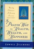 Prayer Way to Health, Wealth, and Happiness (Unity Classic Library), The