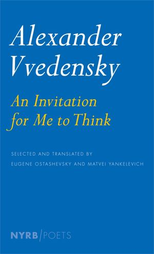 Alexander Vvedensky: an Invitation for Me to Think