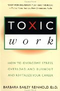 Toxic Work: How to Overcome Stress, Overload and Burnout and RevitalizeYour Career