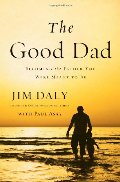 Good Dad: Becoming the Father You Were Meant to Be, The