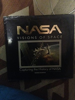 Nasa: Visions of Space : Capturing the History of Nasa