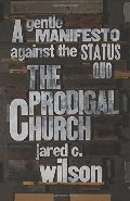 Prodigal Church: A Gentle Manifesto against the Status Quo, The
