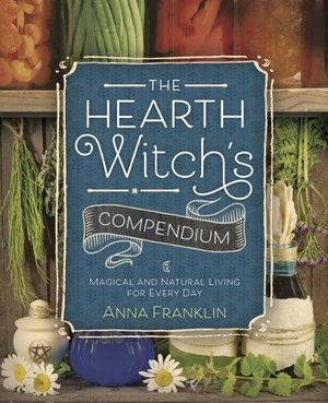 Hearth Witch's Compendium: Magical and Natural Living for Every Day, The