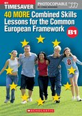 40 More Combined Skills Lessons for the Common European Framework B1 (Timesaver)