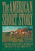 American Short Story: A Collection of the Best Known and Most Memorable Stories by the Great American Authors, The