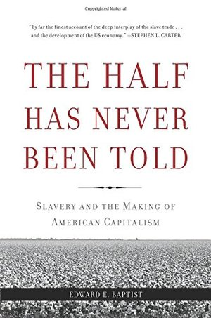 Half Has Never Been Told: Slavery and the Making of American Capitalism, The