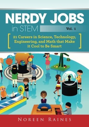 Nerdy Jobs in STEM: 21 Careers in Science, Technology, Engineering, and Math that Make it Cool to be Smart (Volume 1)