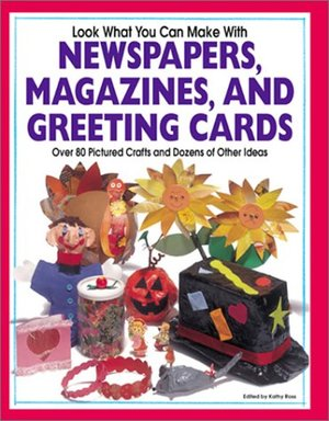 Look What You Can Make with Newspapers, Magazines, and Greeting Cards (Craft)
