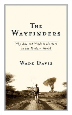 Wayfinders: Why Ancient Wisdom Matters in the Modern World (CBC Massey Lecture), The