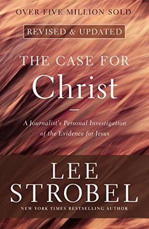 Case for Christ: A Journalist's Personal Investigation of the Evidence for Jesus (Case for ... Series), The