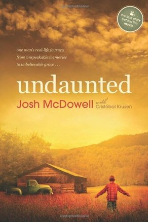 Undaunted: One Mans Real-Life Journey from Unspeakable Memories to Unbelievable Grace