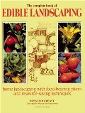 Complete Book of Edible Landscaping: Home Landscaping with Food-Bearing Plants and Resource-Saving Techniques, The