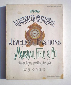 1896 Illustrated Catalogue of Jewelry and European Fashions, Marshall Field & Co.