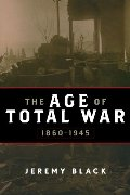 Age of Total War, 1860-1945 (Studies in Military History and International Affairs), The