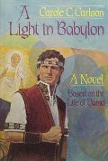 Light in Babylon : A Novel Based on the Life of Daniel, A