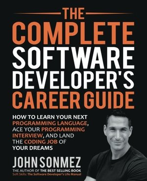 Complete Software Developer's Career Guide: How to Learn Programming Languages Quickly, Ace Your Programming Interview, and Land Your Software Developer Dream Job, The