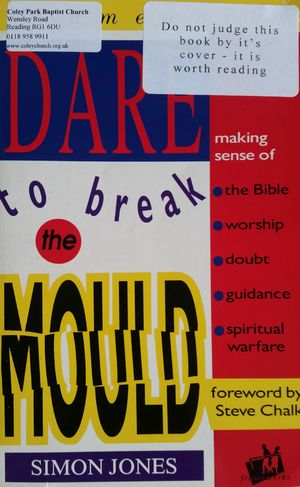 Dare to Break the Mould: Making Sense of the Bible, Worship, Doubt, Guidance, Spiritual Warfare (IVP: frameworks)